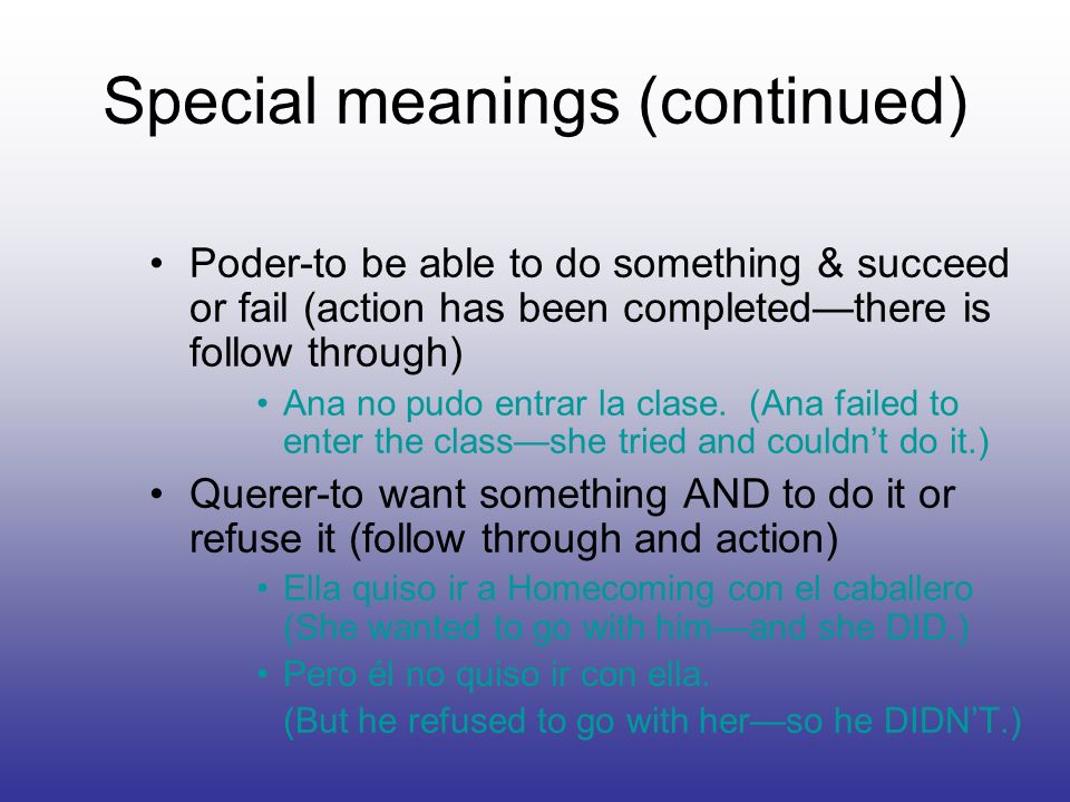Special meanings (continued) Poder-to be able to do something & succeed or fail (action has been completedthere is follow through) Ana no pudo entrar