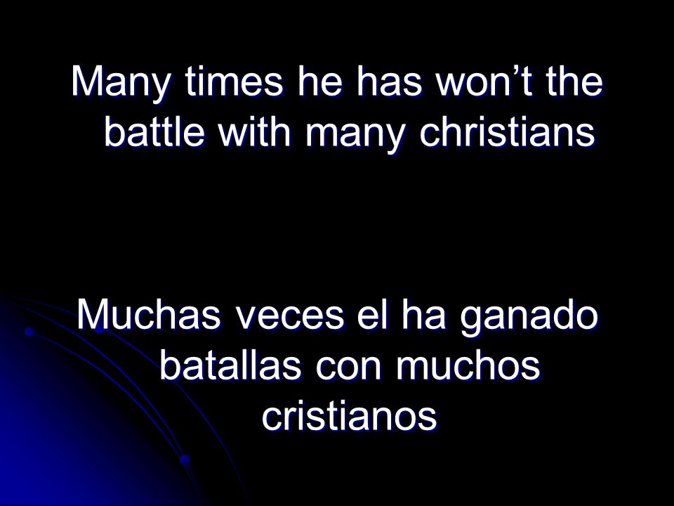 Many times he has wont the battle with many christians Muchas veces el ha ganado batallas con muchos cristianos