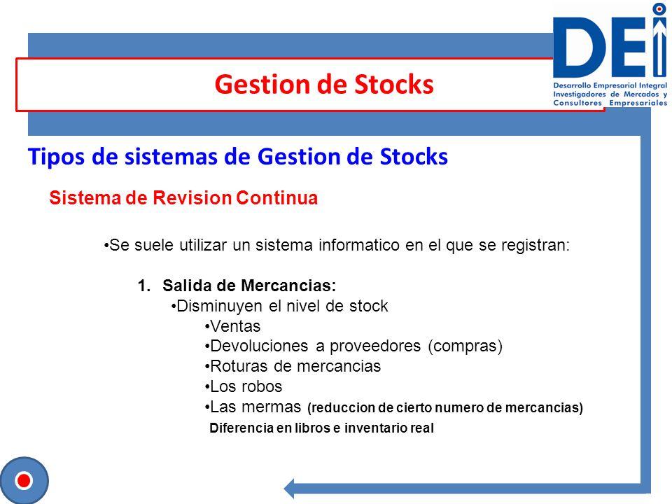 Gestion de Stocks Tipos de sistemas de Gestion de Stocks Sistema de Revision Continua Se suele utilizar un sistema informatico en el que se registran:
