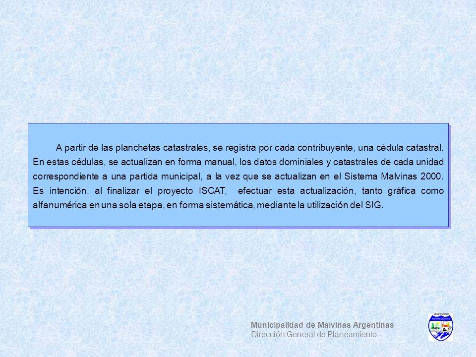 Municipalidad de Malvinas Argentinas Dirección General de Planeamiento A partir de las planchetas catastrales, se registra por cada contribuyente, una