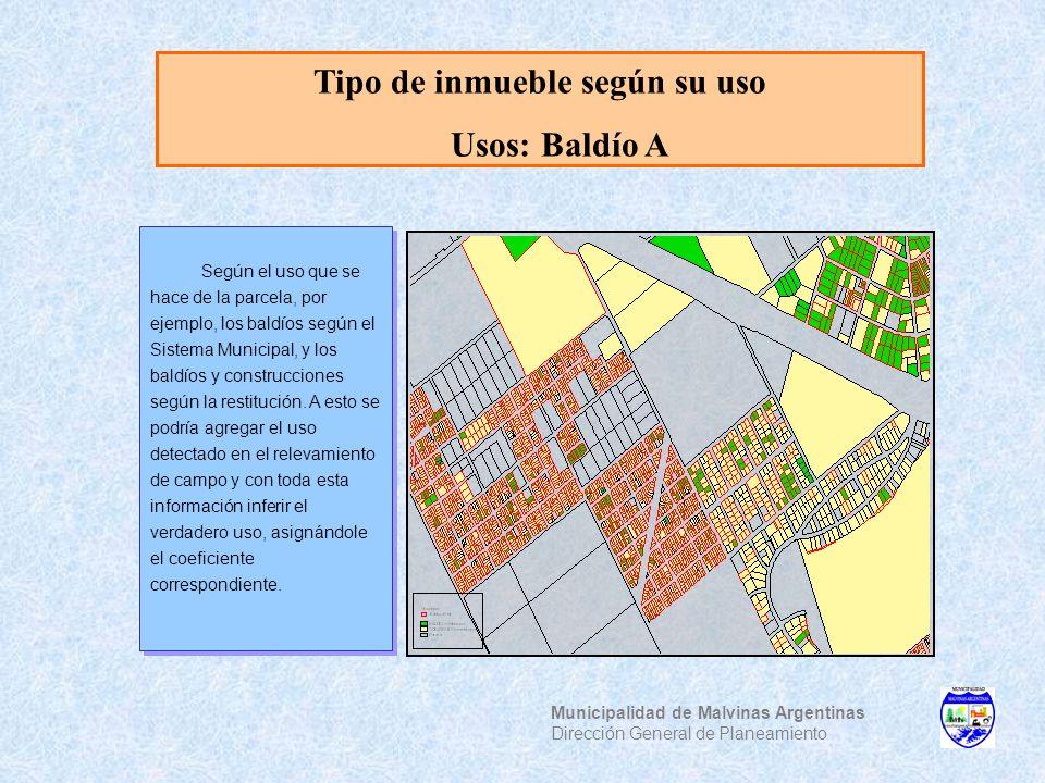 Tipo de inmueble según su uso Usos: Baldío A Municipalidad de Malvinas Argentinas Dirección General de Planeamiento Según el uso que se hace de la par