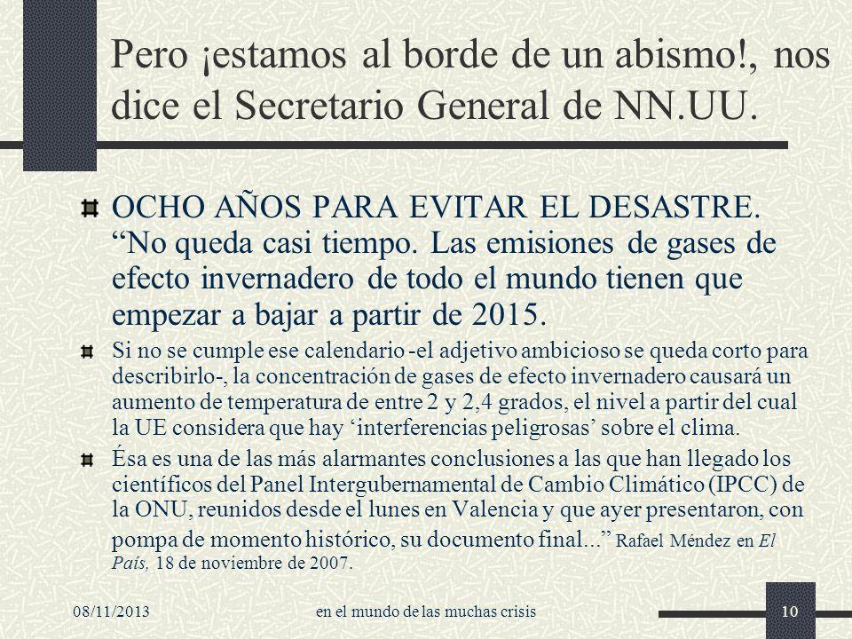 08/11/2013en el mundo de las muchas crisis10 Pero ¡estamos al borde de un abismo!, nos dice el Secretario General de NN.UU. OCHO AÑOS PARA EVITAR EL D