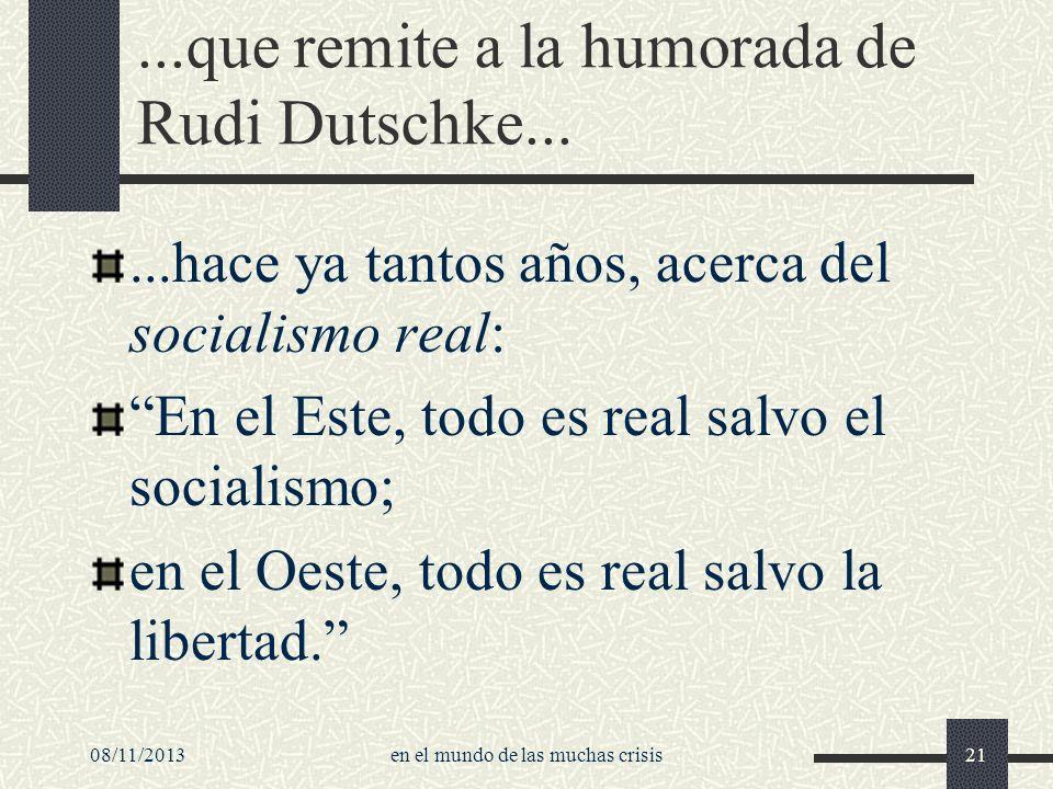 08/11/2013en el mundo de las muchas crisis21...que remite a la humorada de Rudi Dutschke......hace ya tantos años, acerca del socialismo real: En el E