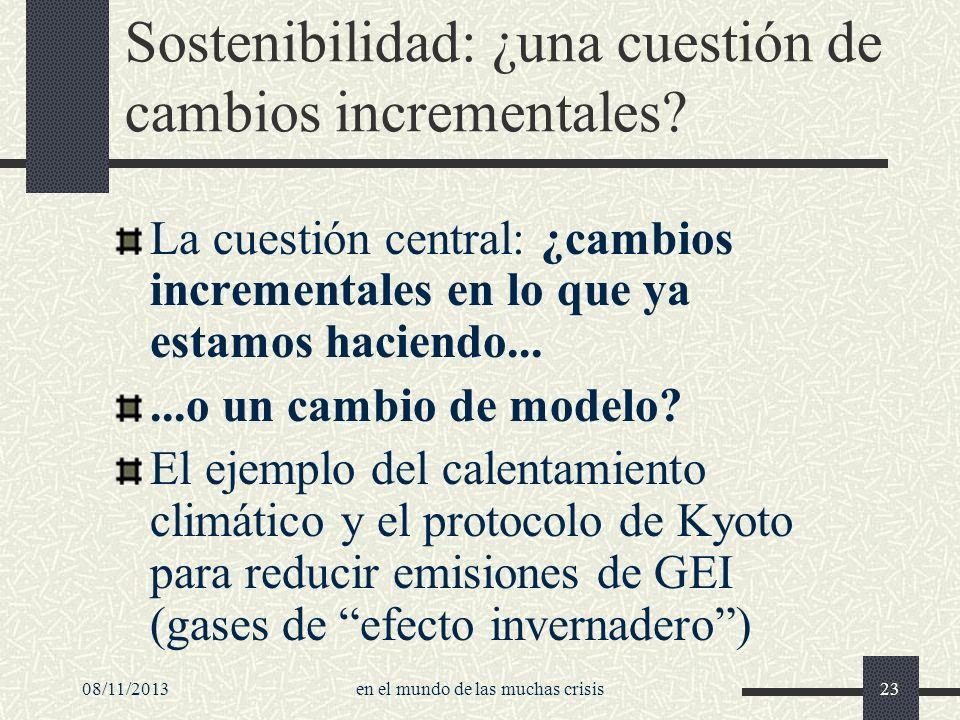 08/11/2013en el mundo de las muchas crisis23 Sostenibilidad: ¿una cuestión de cambios incrementales? La cuestión central: ¿cambios incrementales en lo