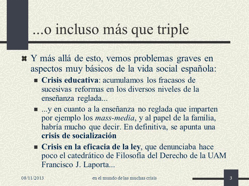 08/11/2013en el mundo de las muchas crisis3...o incluso más que triple Y más allá de esto, vemos problemas graves en aspectos muy básicos de la vida s