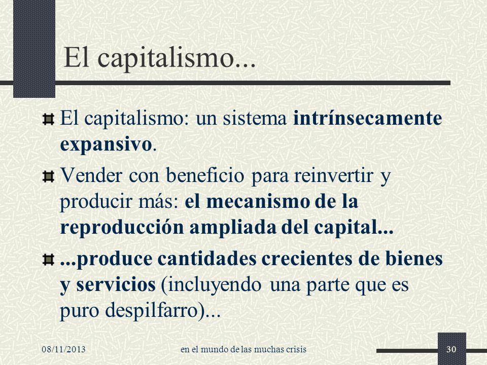 08/11/2013en el mundo de las muchas crisis30 El capitalismo... El capitalismo: un sistema intrínsecamente expansivo. Vender con beneficio para reinver