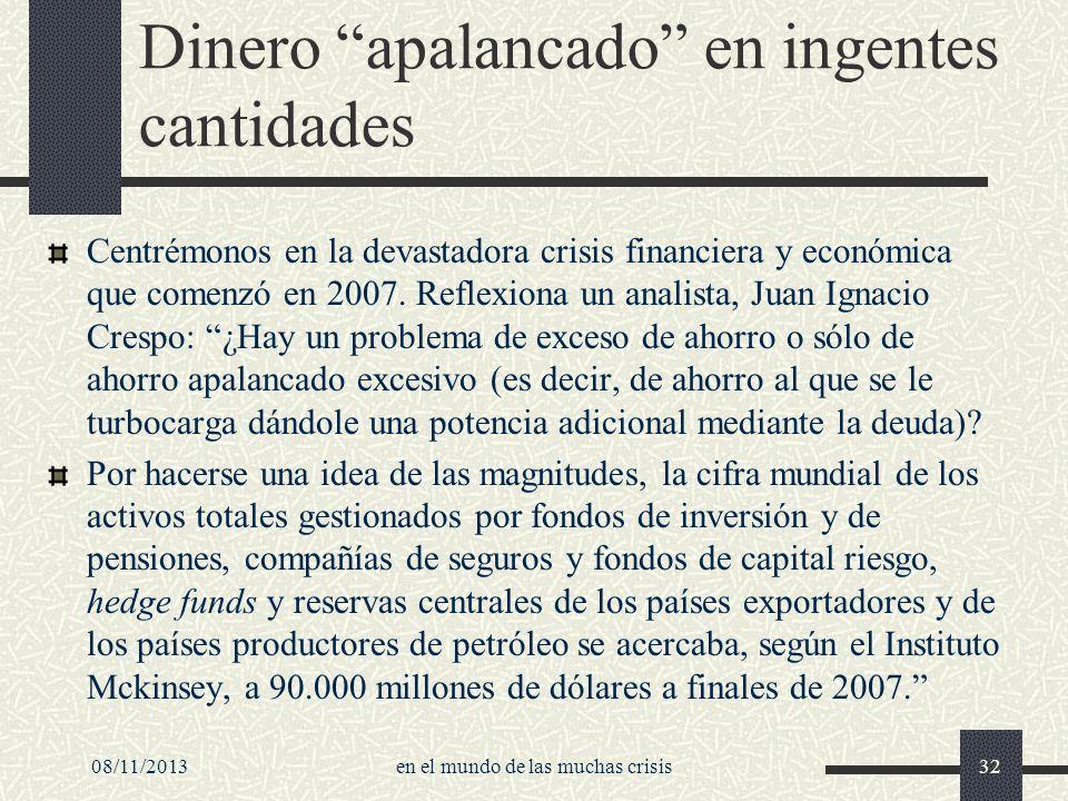 08/11/2013en el mundo de las muchas crisis32 Dinero apalancado en ingentes cantidades Centrémonos en la devastadora crisis financiera y económica que