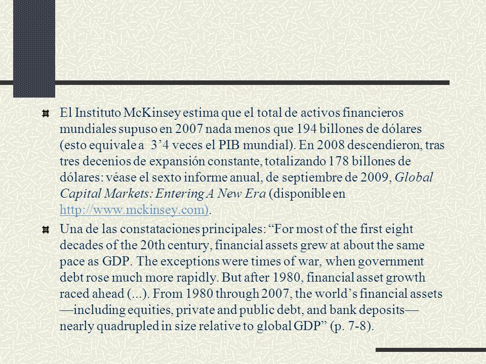 El Instituto McKinsey estima que el total de activos financieros mundiales supuso en 2007 nada menos que 194 billones de dólares (esto equivale a 34 v