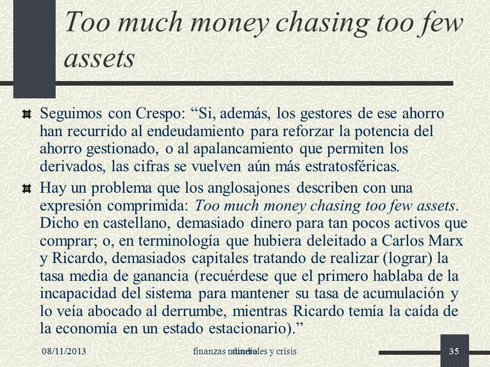 08/11/2013dinero35 Too much money chasing too few assets Seguimos con Crespo: Si, además, los gestores de ese ahorro han recurrido al endeudamiento pa