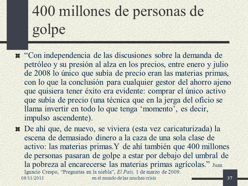 08/11/2013en el mundo de las muchas crisis37 400 millones de personas de golpe Con independencia de las discusiones sobre la demanda de petróleo y su