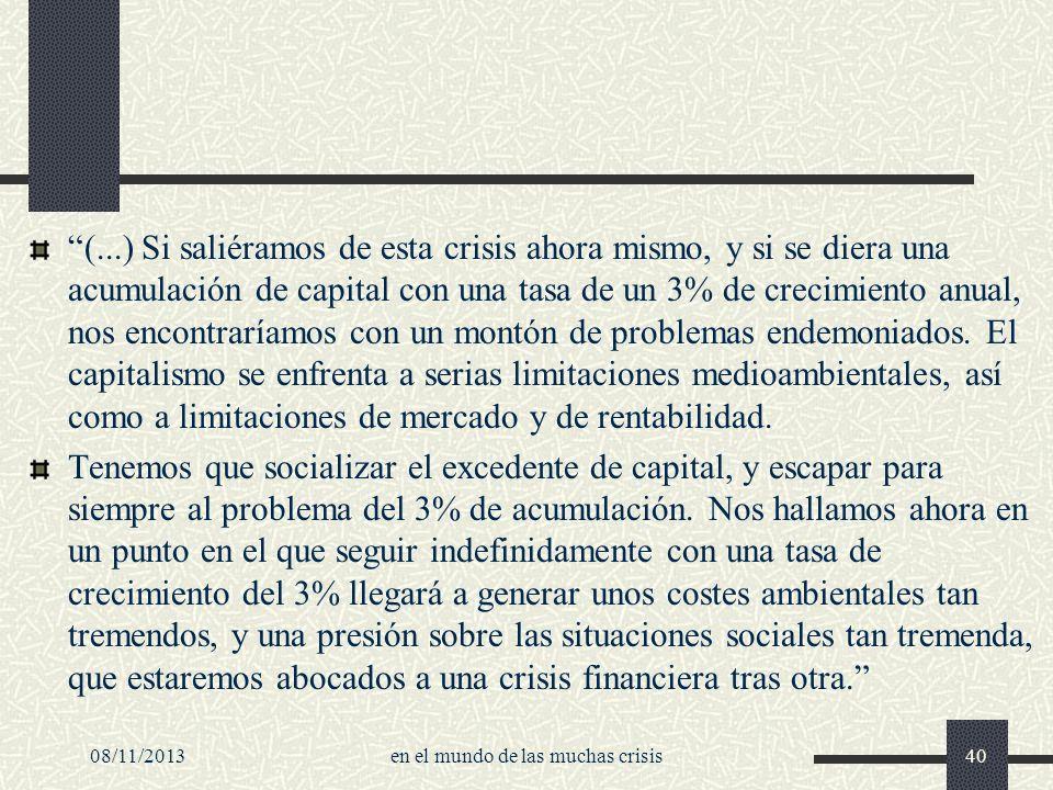 08/11/2013en el mundo de las muchas crisis40 (...) Si saliéramos de esta crisis ahora mismo, y si se diera una acumulación de capital con una tasa de
