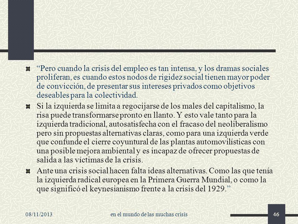 08/11/2013en el mundo de las muchas crisis46 Pero cuando la crisis del empleo es tan intensa, y los dramas sociales proliferan, es cuando estos nodos