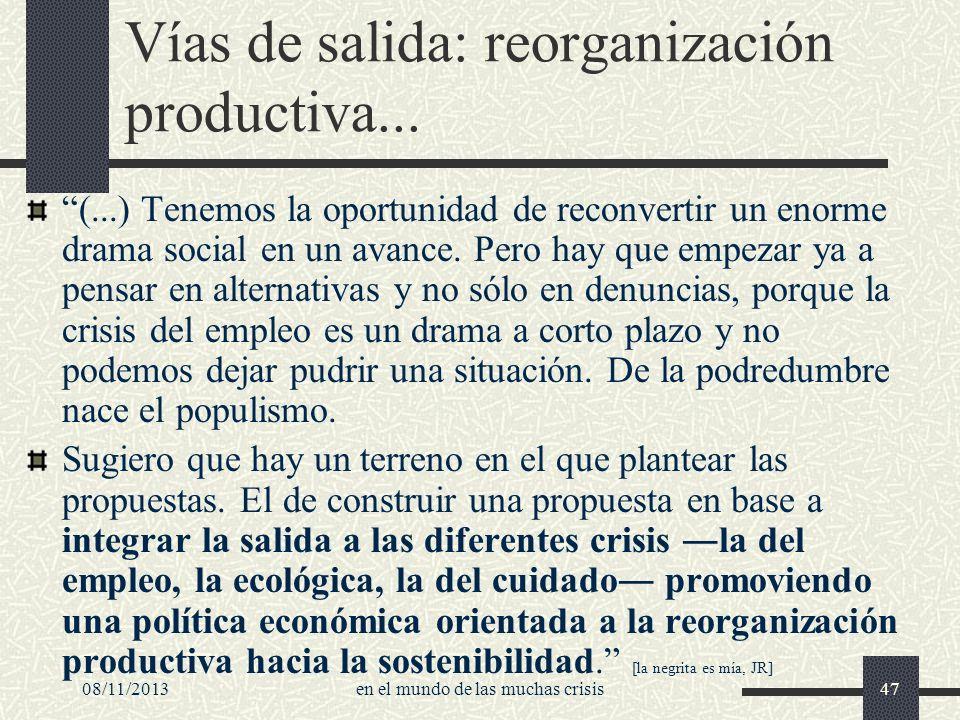08/11/2013en el mundo de las muchas crisis47 Vías de salida: reorganización productiva... (...) Tenemos la oportunidad de reconvertir un enorme drama