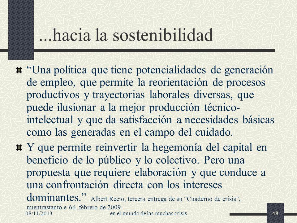 08/11/2013en el mundo de las muchas crisis48...hacia la sostenibilidad Una política que tiene potencialidades de generación de empleo, que permite la
