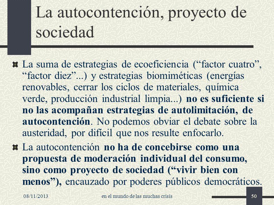 08/11/2013en el mundo de las muchas crisis50 La autocontención, proyecto de sociedad La suma de estrategias de ecoeficiencia (factor cuatro, factor di