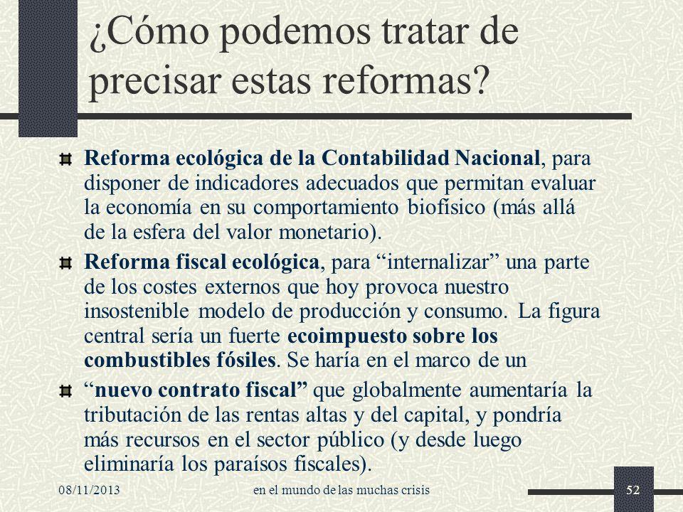 08/11/2013en el mundo de las muchas crisis52 ¿Cómo podemos tratar de precisar estas reformas? Reforma ecológica de la Contabilidad Nacional, para disp
