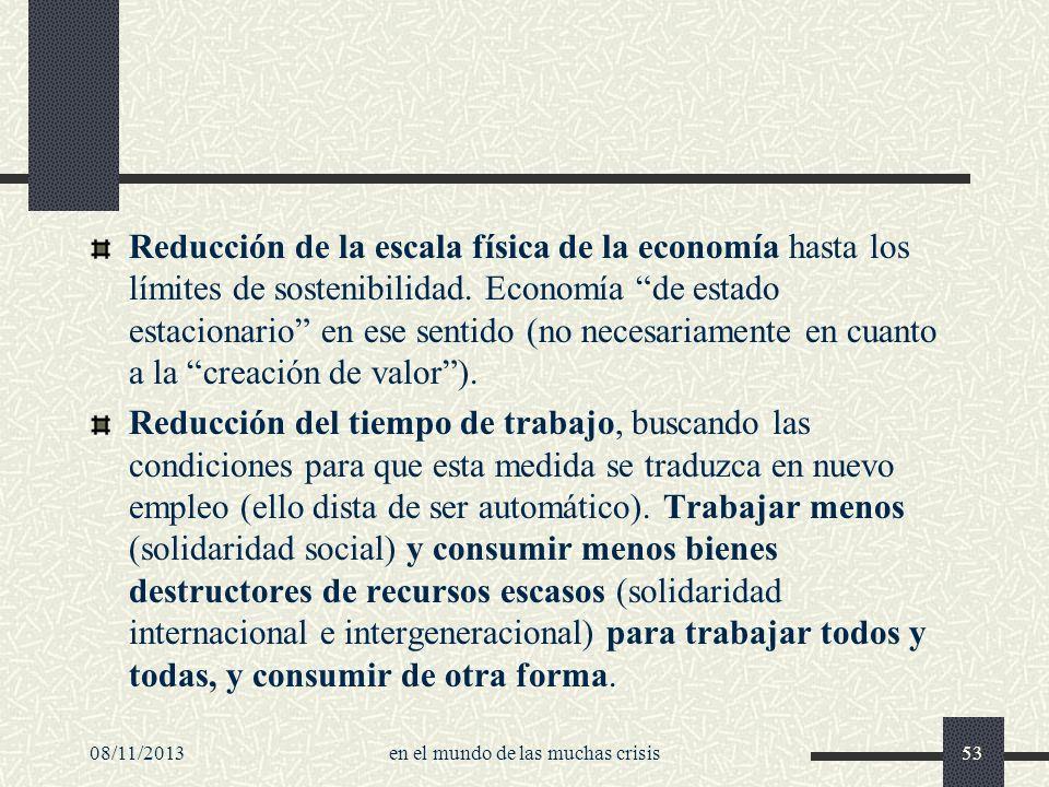 08/11/2013en el mundo de las muchas crisis53 Reducción de la escala física de la economía hasta los límites de sostenibilidad. Economía de estado esta