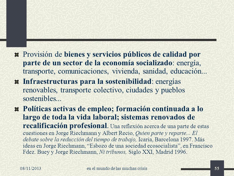 08/11/2013en el mundo de las muchas crisis55 Provisión de bienes y servicios públicos de calidad por parte de un sector de la economía socializado: en
