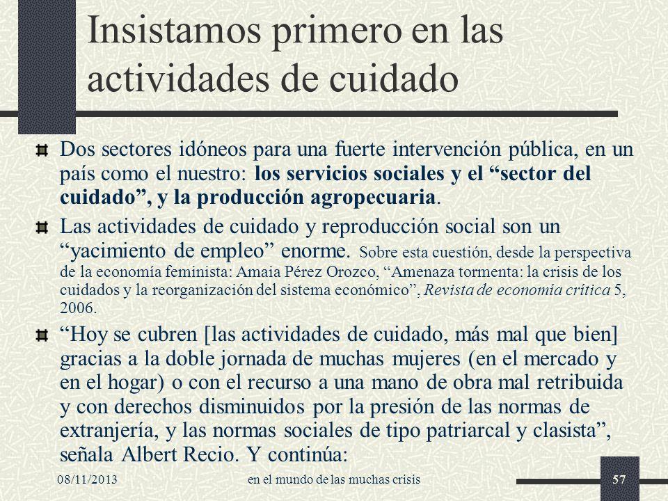 08/11/2013en el mundo de las muchas crisis57 Insistamos primero en las actividades de cuidado Dos sectores idóneos para una fuerte intervención públic