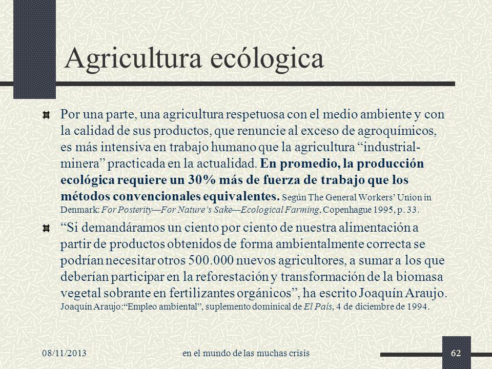 08/11/2013en el mundo de las muchas crisis62 Agricultura ecólogica Por una parte, una agricultura respetuosa con el medio ambiente y con la calidad de