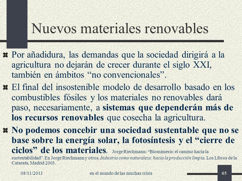 08/11/2013en el mundo de las muchas crisis65 Nuevos materiales renovables Por añadidura, las demandas que la sociedad dirigirá a la agricultura no dej