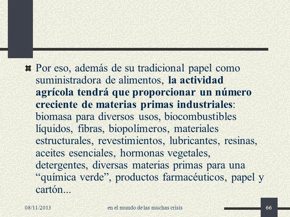 08/11/2013en el mundo de las muchas crisis66 Por eso, además de su tradicional papel como suministradora de alimentos, la actividad agrícola tendrá qu