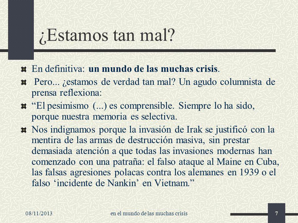 08/11/2013en el mundo de las muchas crisis7 ¿Estamos tan mal? En definitiva: un mundo de las muchas crisis. Pero... ¿estamos de verdad tan mal? Un agu