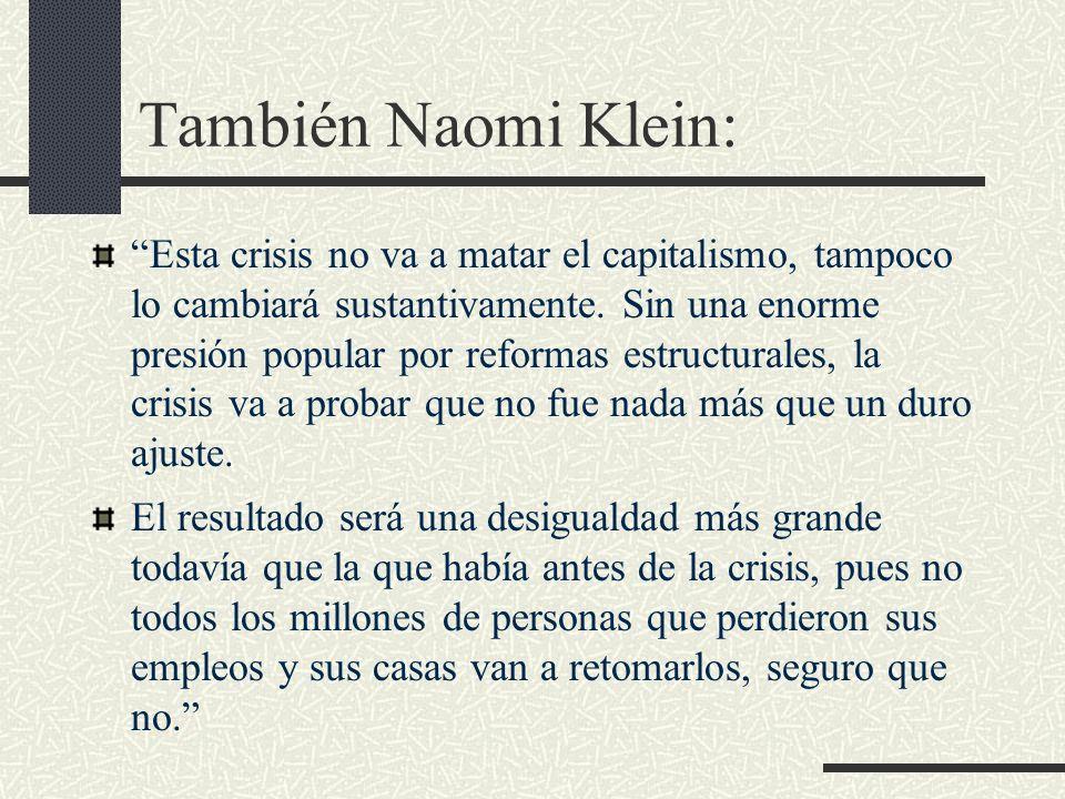 También Naomi Klein: Esta crisis no va a matar el capitalismo, tampoco lo cambiará sustantivamente. Sin una enorme presión popular por reformas estruc