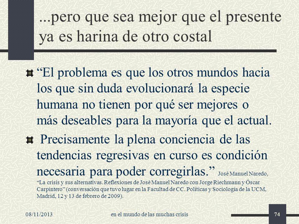 08/11/2013en el mundo de las muchas crisis74...pero que sea mejor que el presente ya es harina de otro costal El problema es que los otros mundos haci