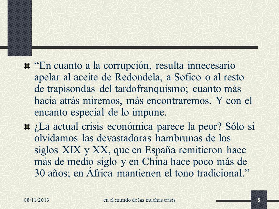 08/11/2013en el mundo de las muchas crisis8 En cuanto a la corrupción, resulta innecesario apelar al aceite de Redondela, a Sofico o al resto de trapi