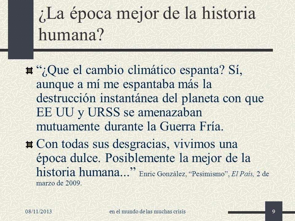08/11/2013en el mundo de las muchas crisis9 ¿La época mejor de la historia humana? ¿Que el cambio climático espanta? Sí, aunque a mí me espantaba más