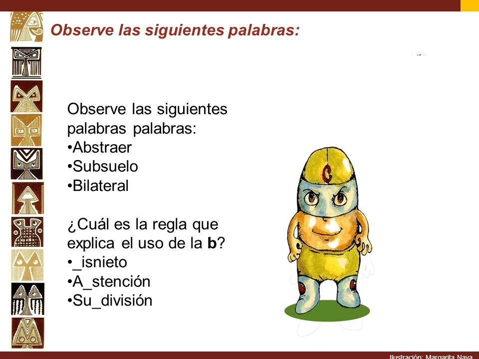 Observe las siguientes palabras: Observe las siguientes palabras palabras: Abstraer Subsuelo Bilateral ¿Cuál es la regla que explica el uso de la b? _