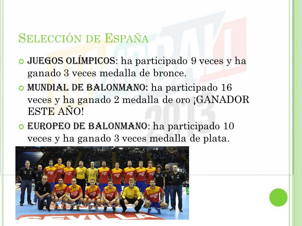 S ELECCIÓN DE E SPAÑA Juegos olímpicos : ha participado 9 veces y ha ganado 3 veces medalla de bronce. Mundial de balonmano: ha participado 16 veces y