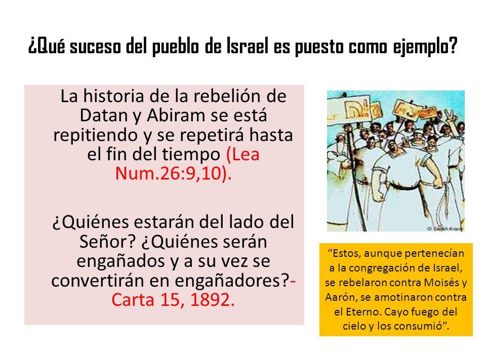 ¿Qué suceso del pueblo de Israel es puesto como ejemplo? La historia de la rebelión de Datan y Abiram se está repitiendo y se repetirá hasta el fin de