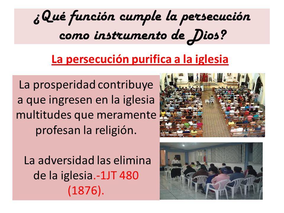 ¿Qué función cumple la persecución como instrumento de Dios? La persecución purifica a la iglesia La prosperidad contribuye a que ingresen en la igles