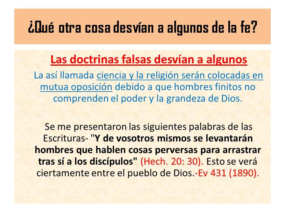 ¿Qué otra cosa desvían a algunos de la fe? Las doctrinas falsas desvían a algunos La así llamada ciencia y la religión serán colocadas en mutua oposic