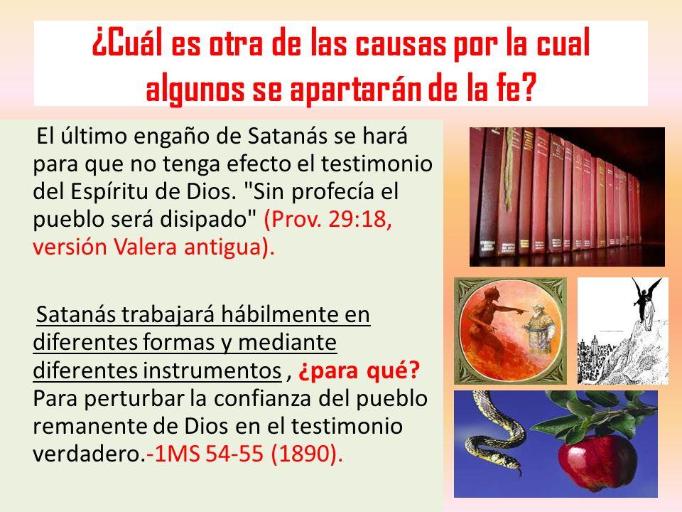 ¿Cuál es otra de las causas por la cual algunos se apartarán de la fe? El último engaño de Satanás se hará para que no tenga efecto el testimonio del