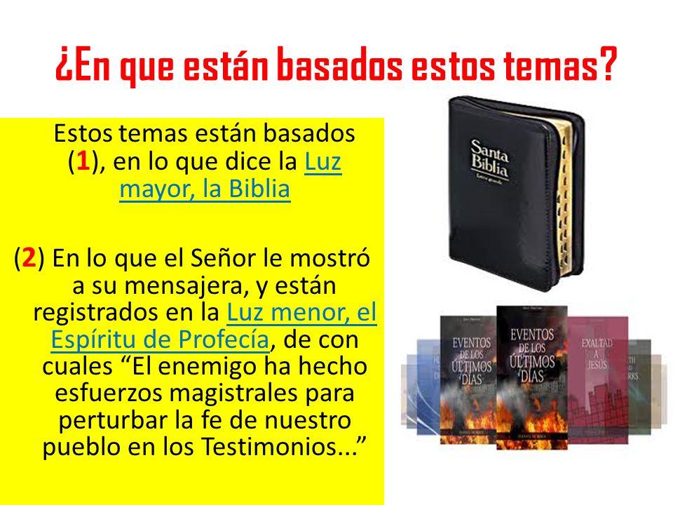 ¿En que están basados estos temas? Estos temas están basados ( 1 ), en lo que dice la Luz mayor, la Biblia ( 2 ) En lo que el Señor le mostró a su men