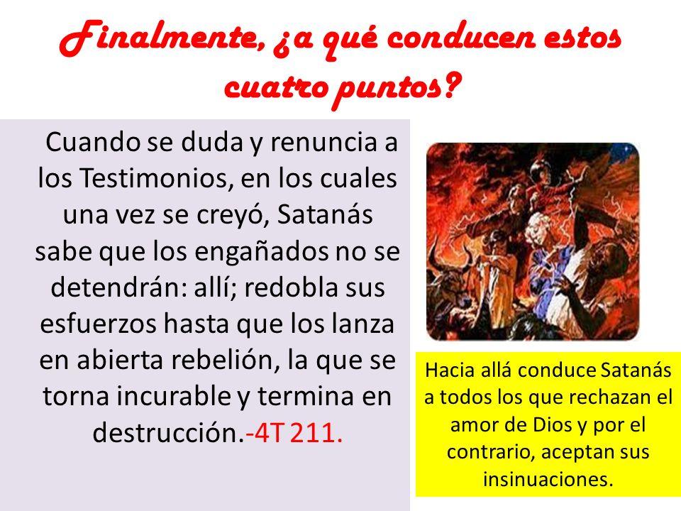Finalmente, ¿a qué conducen estos cuatro puntos? Cuando se duda y renuncia a los Testimonios, en los cuales una vez se creyó, Satanás sabe que los eng