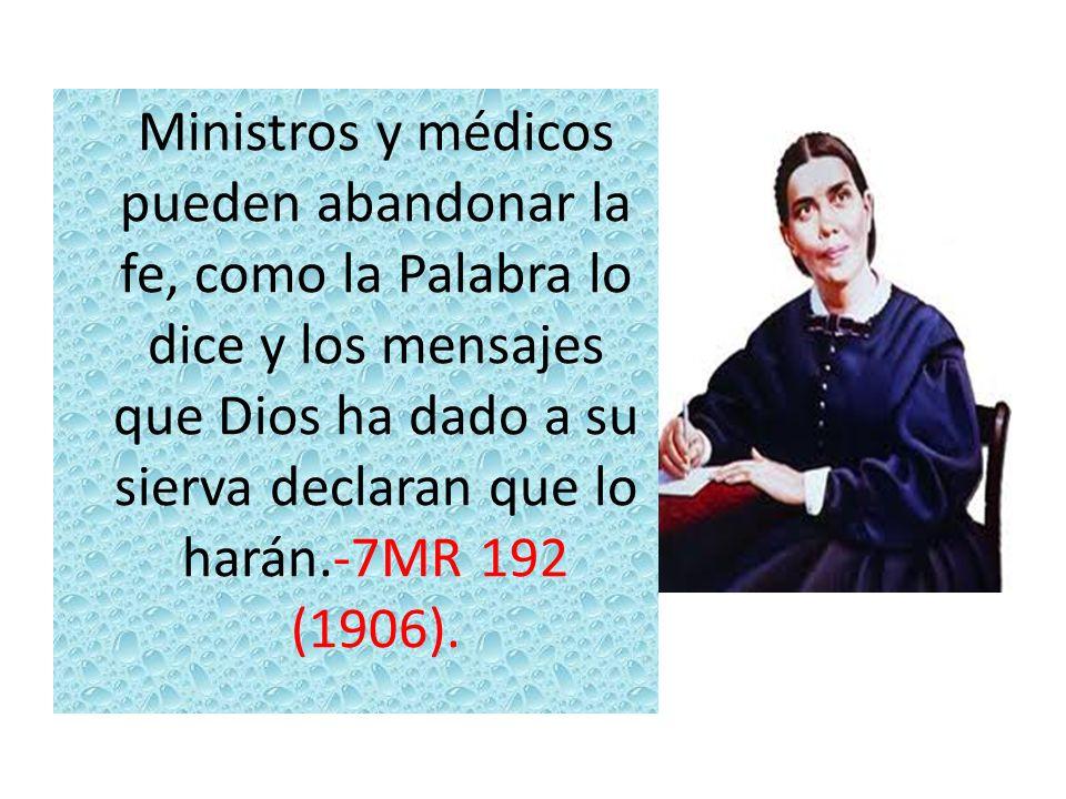 Ministros y médicos pueden abandonar la fe, como la Palabra lo dice y los mensajes que Dios ha dado a su sierva declaran que lo harán.-7MR 192 (1906).