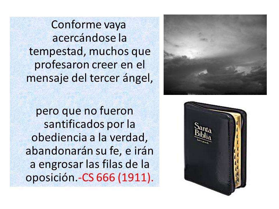 Conforme vaya acercándose la tempestad, muchos que profesaron creer en el mensaje del tercer ángel, pero que no fueron santificados por la obediencia
