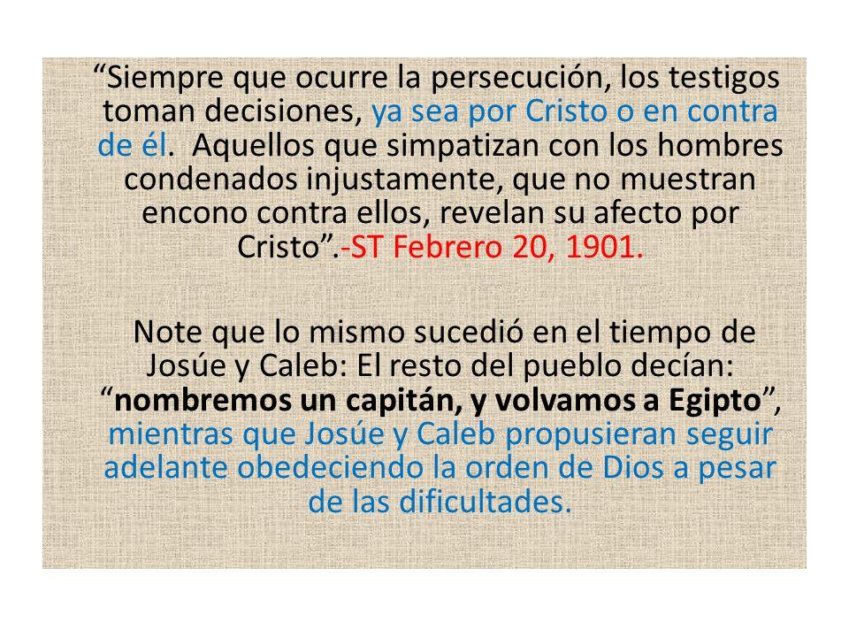 Siempre que ocurre la persecución, los testigos toman decisiones, ya sea por Cristo o en contra de él. Aquellos que simpatizan con los hombres condena
