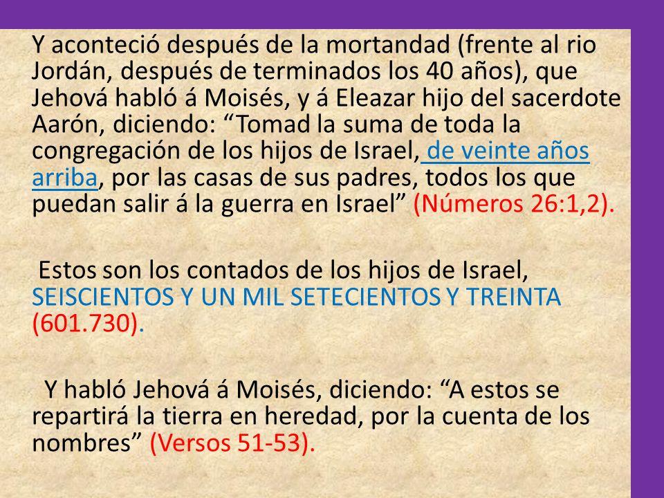 Y aconteció después de la mortandad (frente al rio Jordán, después de terminados los 40 años), que Jehová habló á Moisés, y á Eleazar hijo del sacerdo