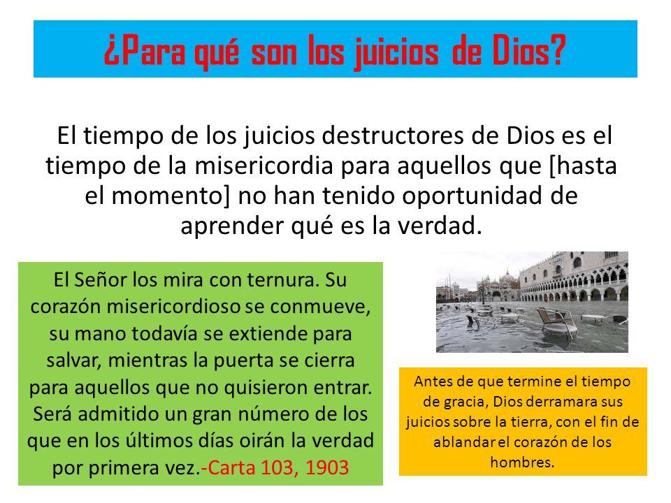 ¿Para qué son los juicios de Dios? El tiempo de los juicios destructores de Dios es el tiempo de la misericordia para aquellos que [hasta el momento]