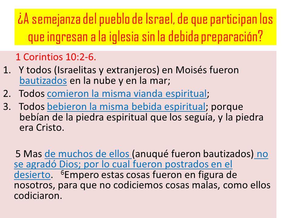¿A semejanza del pueblo de Israel, de que participan los que ingresan a la iglesia sin la debida preparación? 1 Corintios 10:2-6. 1. Y todos (Israelit