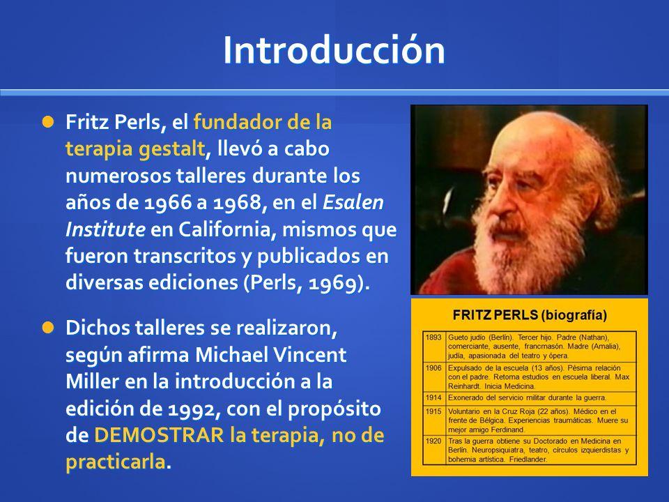 Fritz Perls, el fundador de la terapia gestalt, llevó a cabo numerosos talleres durante los años de 1966 a 1968, en el Esalen Institute en California,