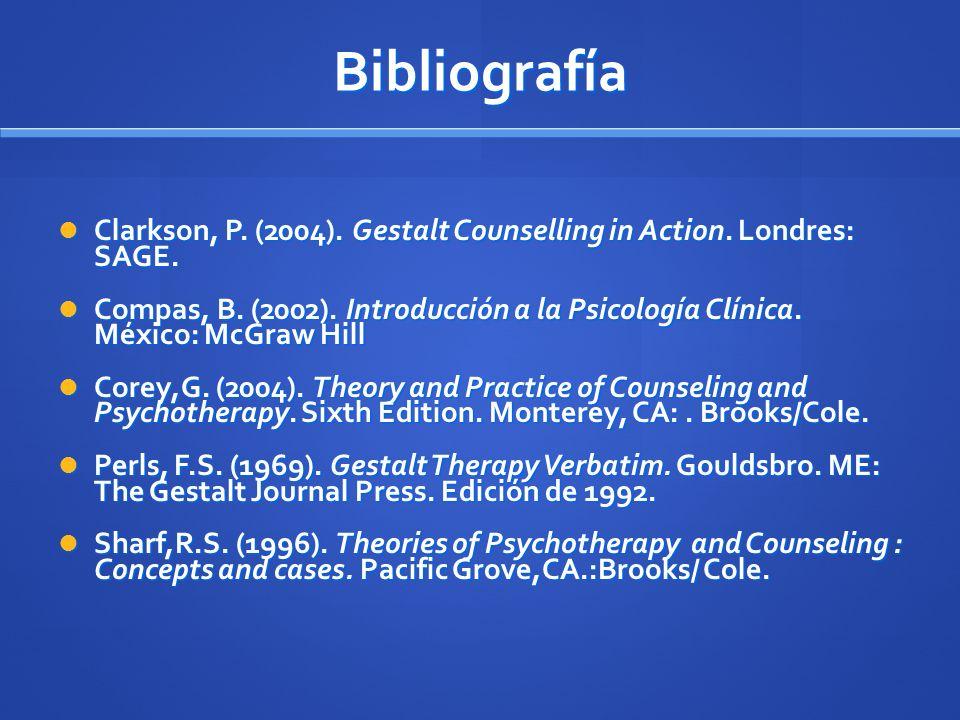 Bibliografía Clarkson, P. (2004). Gestalt Counselling in Action. Londres: SAGE. Clarkson, P. (2004). Gestalt Counselling in Action. Londres: SAGE. Com