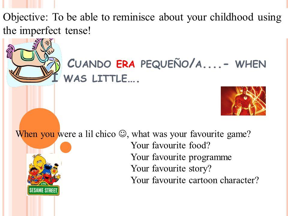 C UANDO ERA PEQUEÑO / A....- WHEN I WAS LITTLE ….