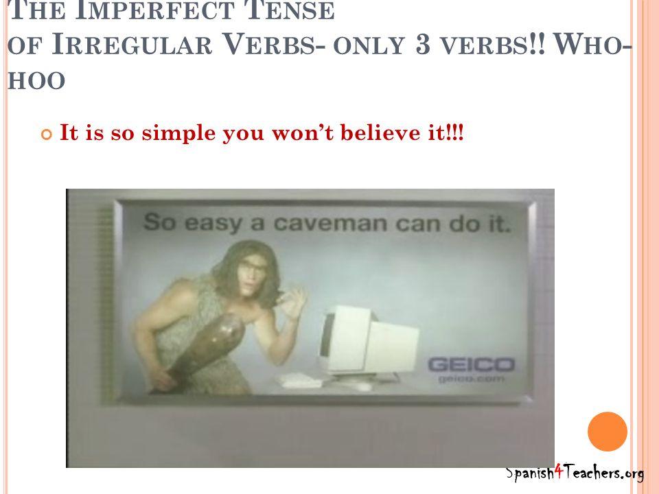 T HE I MPERFECT T ENSE OF I RREGULAR V ERBS - ONLY 3 VERBS !.