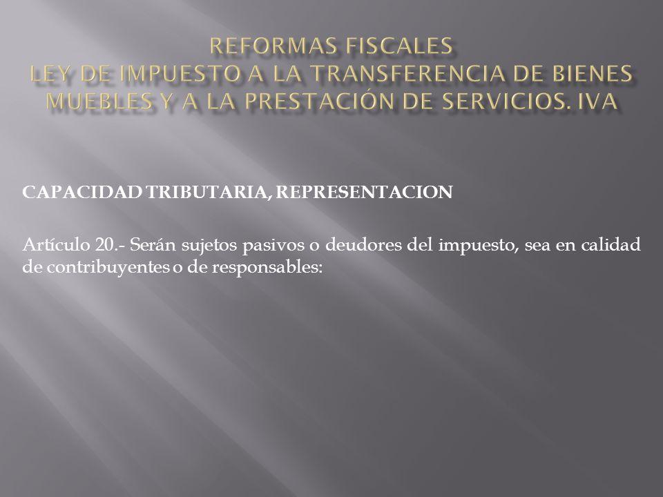 CAPACIDAD TRIBUTARIA, REPRESENTACION Artículo 20.- Serán sujetos pasivos o deudores del impuesto, sea en calidad de contribuyentes o de responsables: